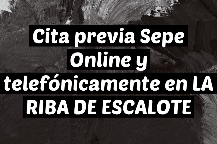 Cita previa Sepe Online y telefónicamente en LA RIBA DE ESCALOTE
