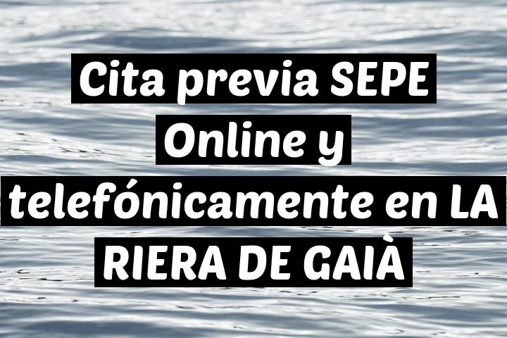 Cita previa SEPE Online y telefónicamente en LA RIERA DE GAIÀ