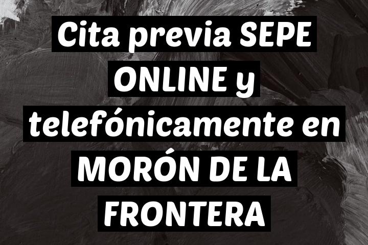Cita previa SEPE ONLINE y telefónicamente en MORÓN DE LA FRONTERA