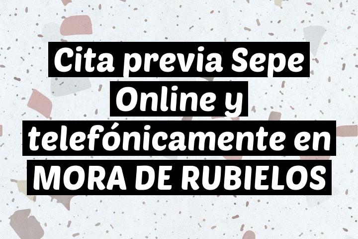 Cita previa Sepe Online y telefónicamente en MORA DE RUBIELOS
