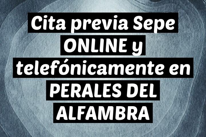 Cita previa Sepe ONLINE y telefónicamente en PERALES DEL ALFAMBRA