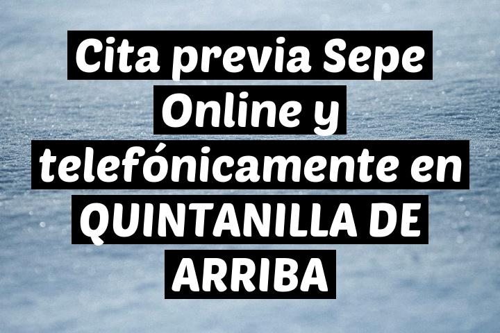 Cita previa Sepe Online y telefónicamente en QUINTANILLA DE ARRIBA