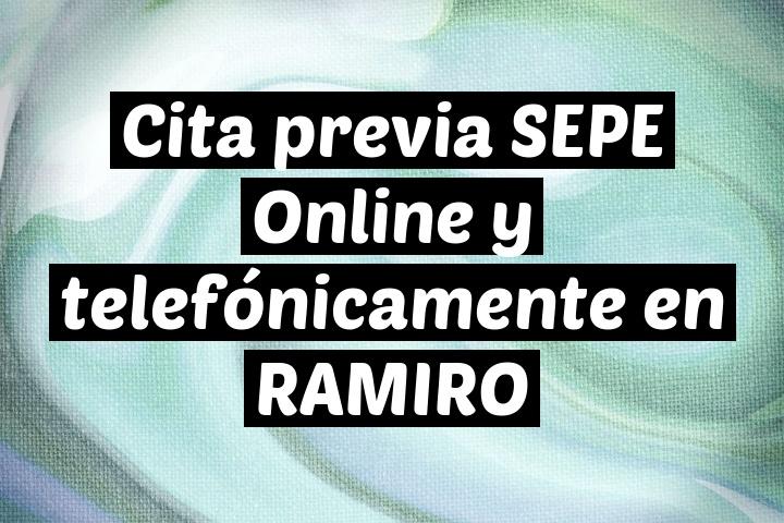 Cita previa SEPE Online y telefónicamente en RAMIRO