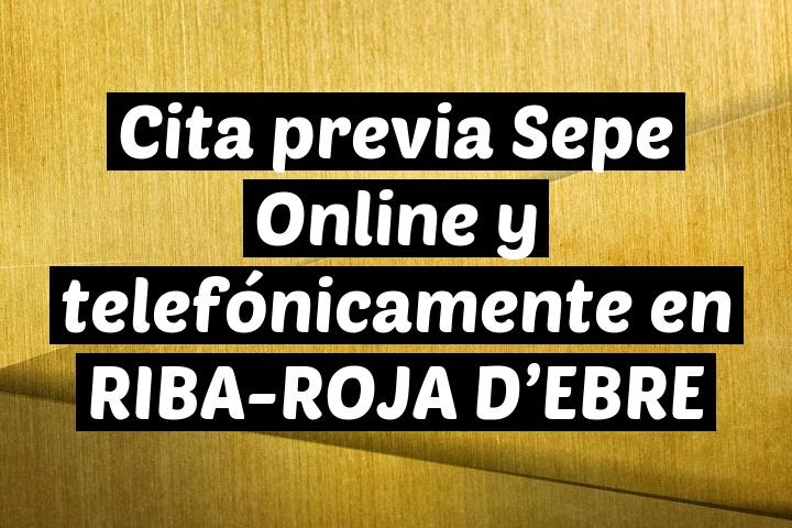 Cita previa Sepe Online y telefónicamente en RIBA-ROJA D'EBRE