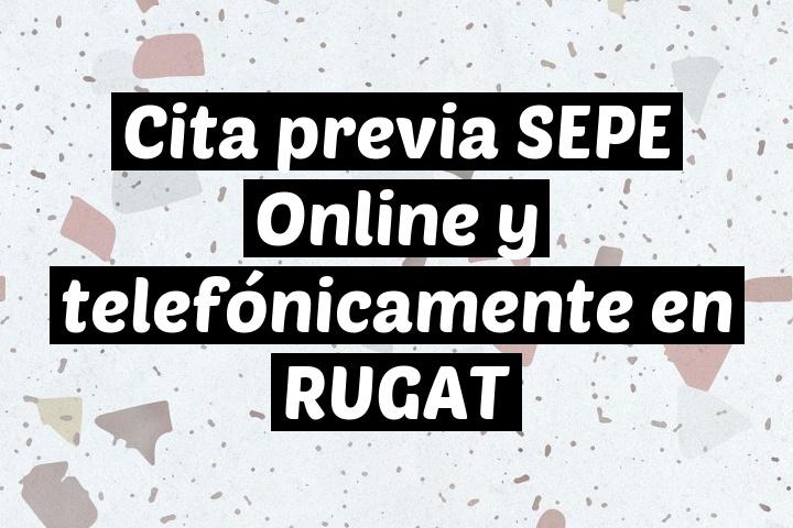 Cita previa SEPE Online y telefónicamente en RUGAT