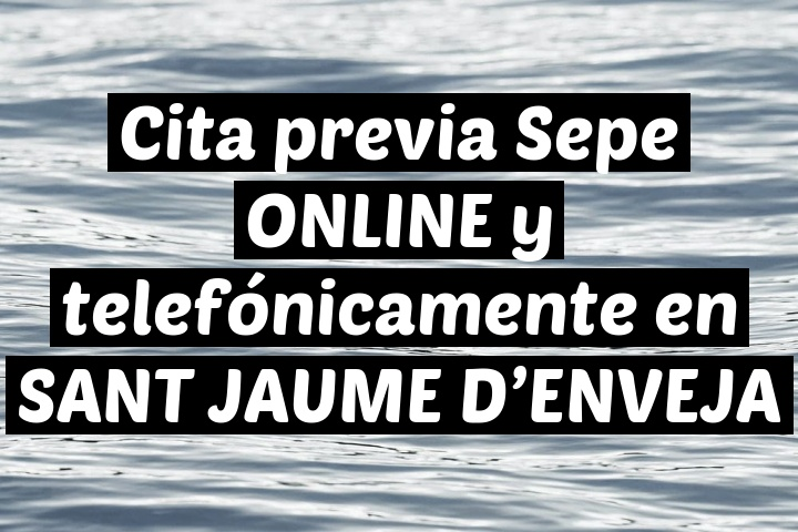 Cita previa Sepe ONLINE y telefónicamente en SANT JAUME D'ENVEJA