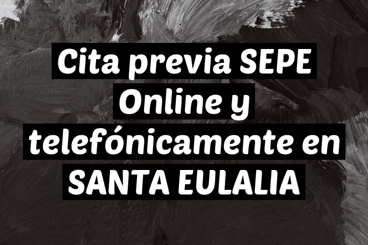 Cita previa SEPE Online y telefónicamente en SANTA EULALIA