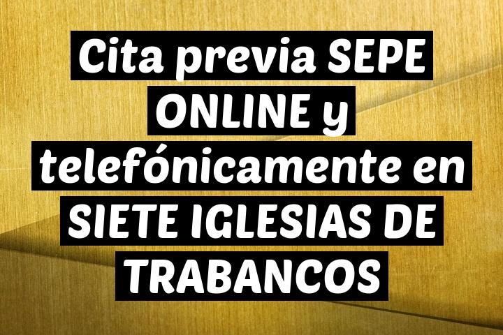 Cita previa SEPE ONLINE y telefónicamente en SIETE IGLESIAS DE TRABANCOS