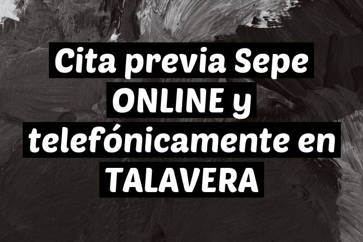 Cita previa Sepe ONLINE y telefónicamente en TALAVERA