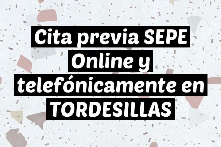 Cita previa SEPE Online y telefónicamente en TORDESILLAS