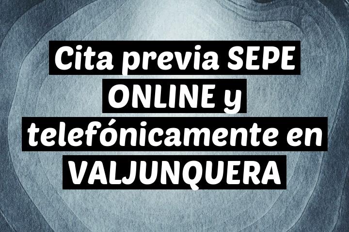 Cita previa SEPE ONLINE y telefónicamente en VALJUNQUERA