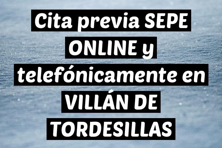 Cita previa SEPE ONLINE y telefónicamente en VILLÁN DE TORDESILLAS