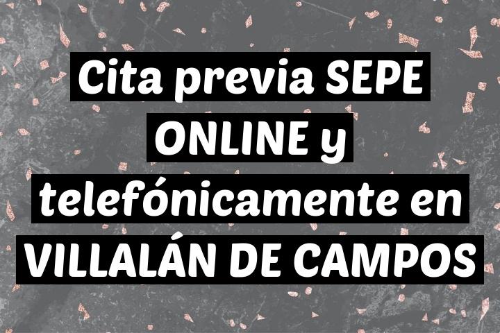 Cita previa SEPE ONLINE y telefónicamente en VILLALÁN DE CAMPOS