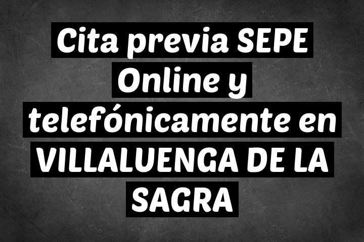 Cita previa SEPE Online y telefónicamente en VILLALUENGA DE LA SAGRA