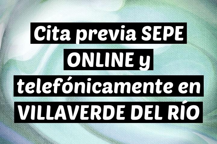 Cita previa SEPE ONLINE y telefónicamente en VILLAVERDE DEL RÍO