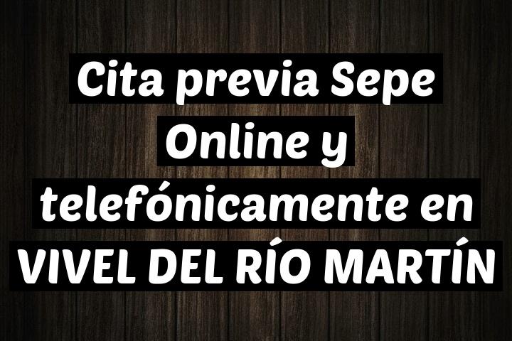 Cita previa Sepe Online y telefónicamente en VIVEL DEL RÍO MARTÍN