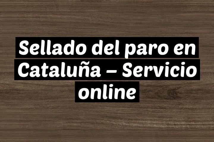 Sellar paro en Cataluña - Servicio online por internet