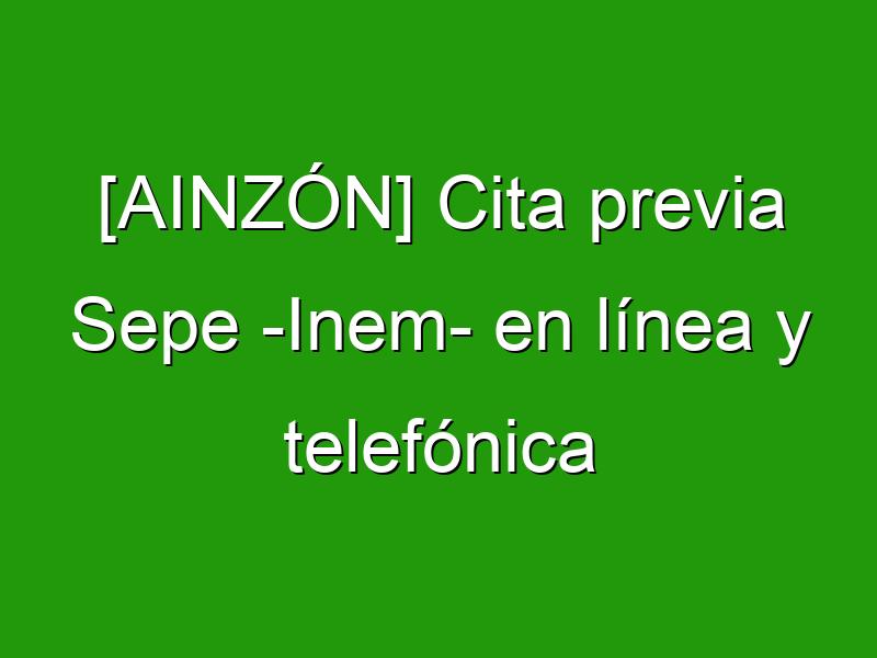 [AINZÓN] Cita previa Sepe -Inem- en línea y telefónica