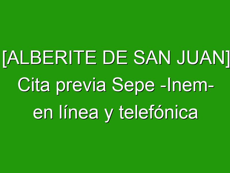 [ALBERITE DE SAN JUAN] Cita previa Sepe -Inem- en línea y telefónica