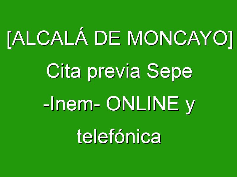[ALCALÁ DE MONCAYO] Cita previa Sepe -Inem- ONLINE y telefónica