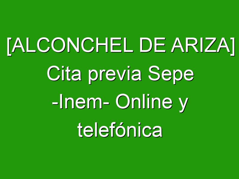 [ALCONCHEL DE ARIZA] Cita previa Sepe -Inem- Online y telefónica