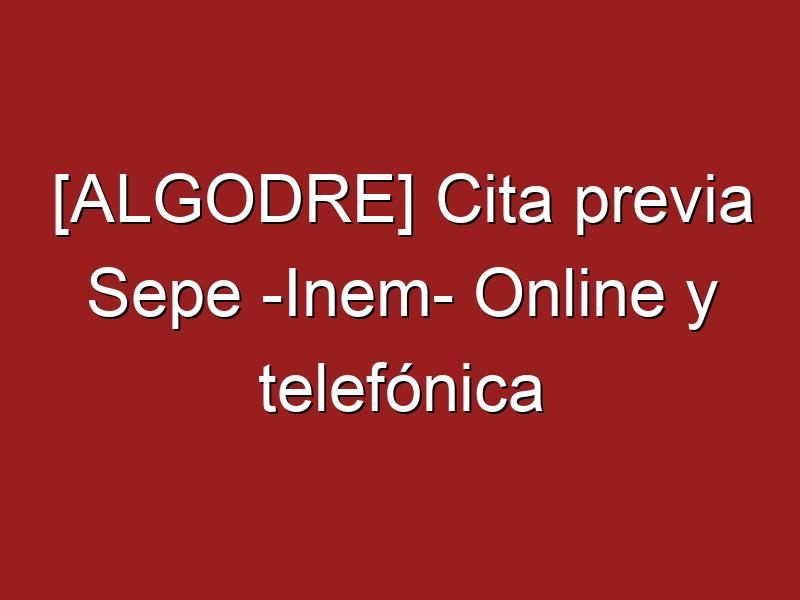 [ALGODRE] Cita previa Sepe -Inem- Online y telefónica