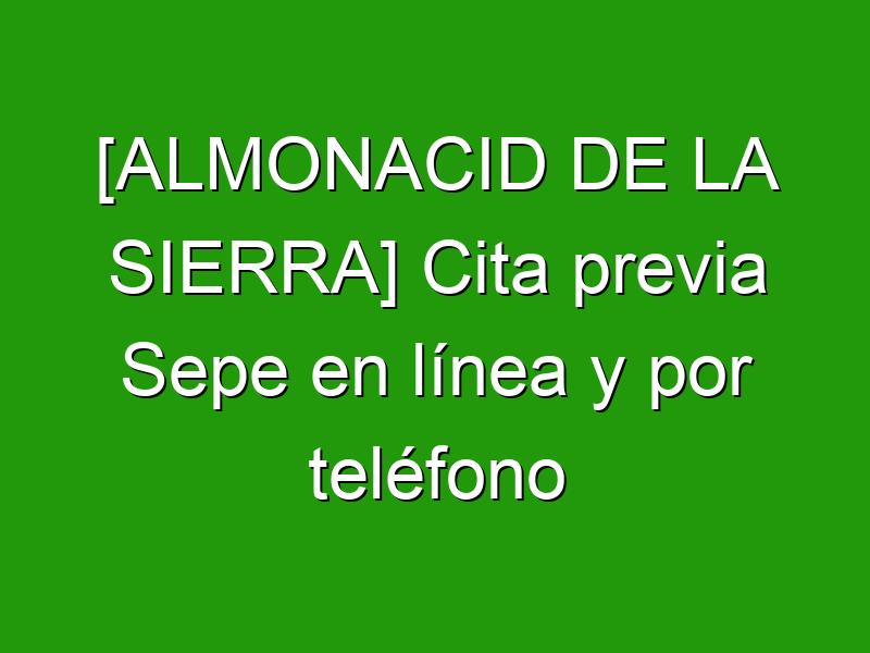 [ALMONACID DE LA SIERRA] Cita previa Sepe en línea y por teléfono