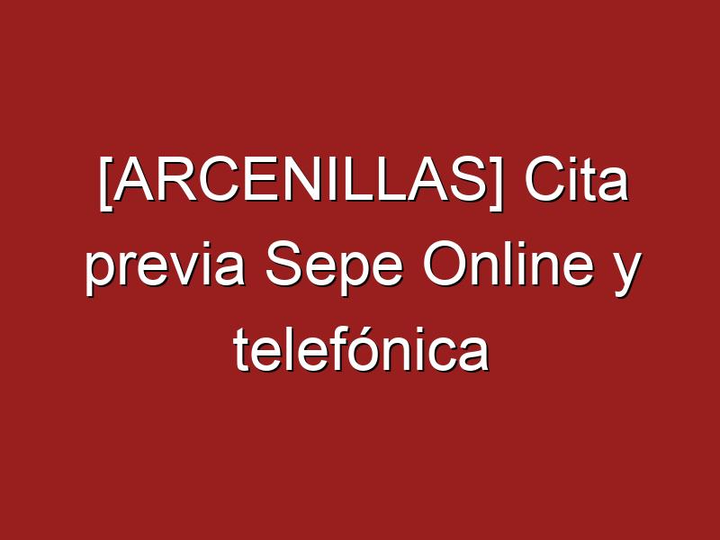 [ARCENILLAS] Cita previa Sepe Online y telefónica