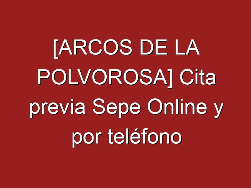 [ARCOS DE LA POLVOROSA] Cita previa Sepe Online y por teléfono
