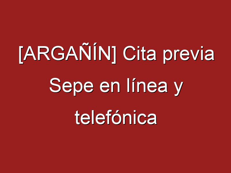 [ARGAÑÍN] Cita previa Sepe en línea y telefónica