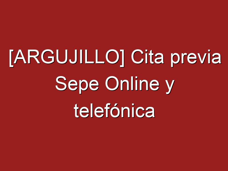 [ARGUJILLO] Cita previa Sepe Online y telefónica