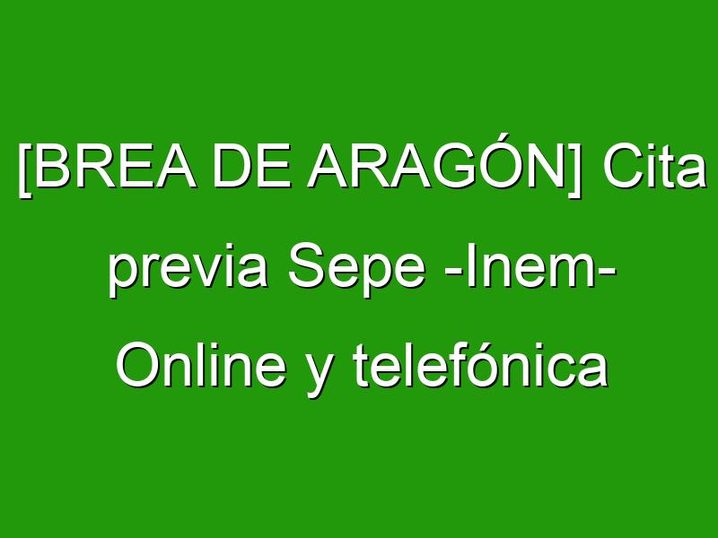 [BREA DE ARAGÓN] Cita previa Sepe -Inem- Online y telefónica