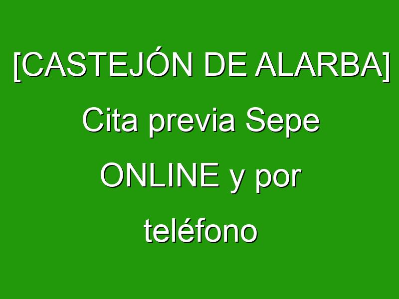 [CASTEJÓN DE ALARBA] Cita previa Sepe ONLINE y por teléfono