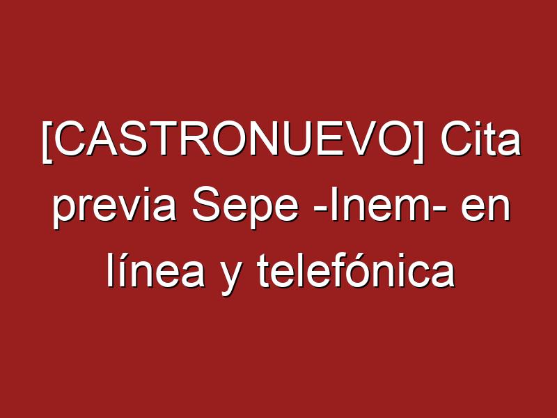 [CASTRONUEVO] Cita previa Sepe -Inem- en línea y telefónica