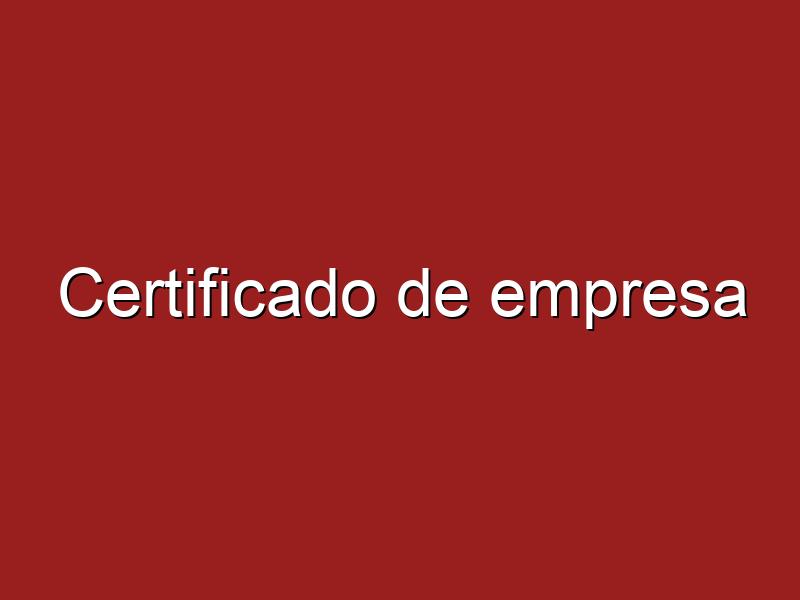 Certificado de empresa ¿Cómo se obtine?