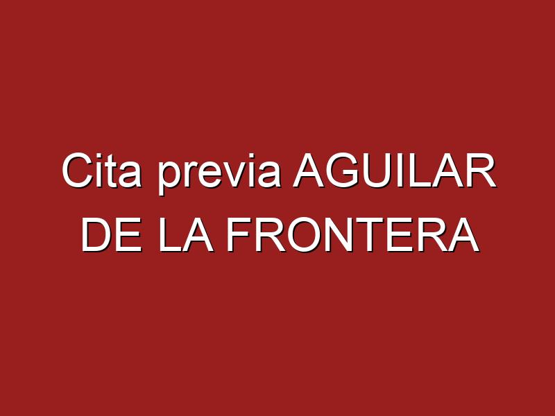 Cita previa AGUILAR DE LA FRONTERA
