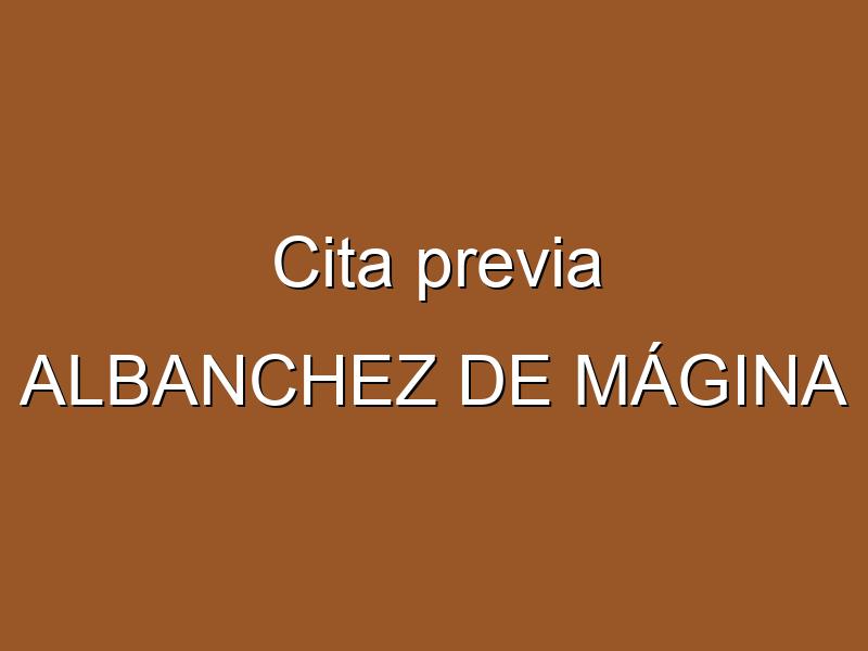 Cita previa ALBANCHEZ DE MÁGINA