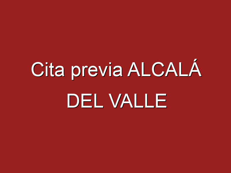 Cita previa ALCALÁ DEL VALLE