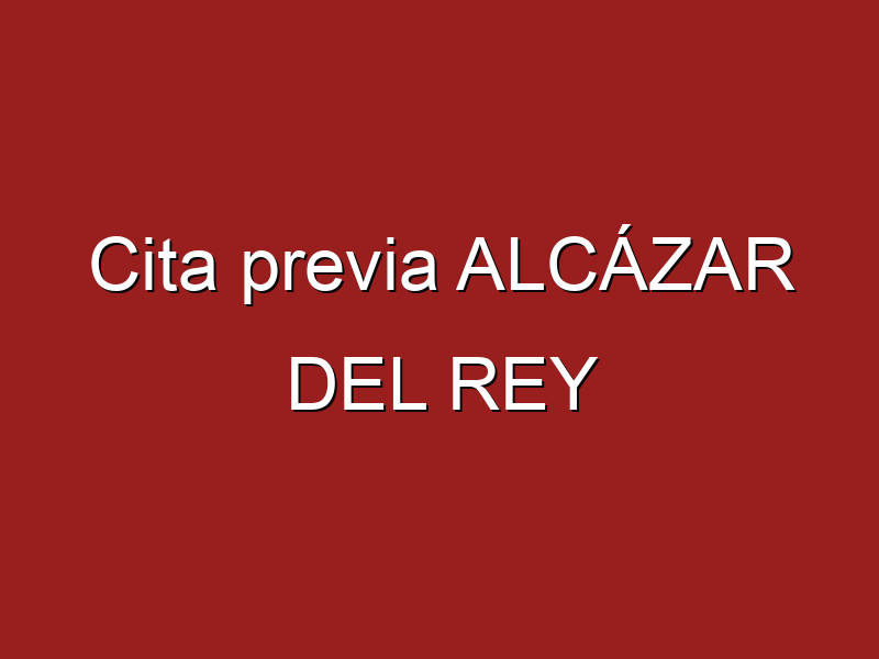 Cita previa ALCÁZAR DEL REY