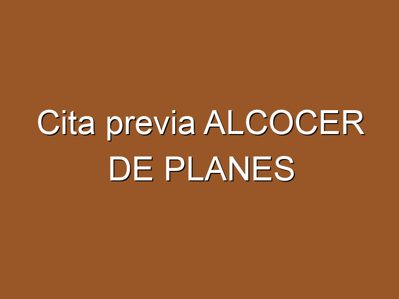 Cita previa ALCOCER DE PLANES