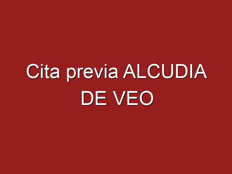 Cita previa ALCUDIA DE VEO