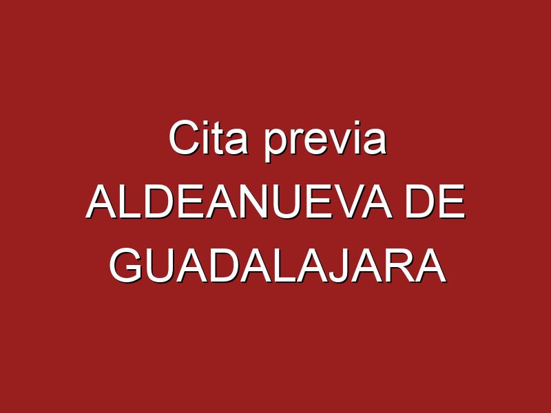 Cita previa ALDEANUEVA DE GUADALAJARA