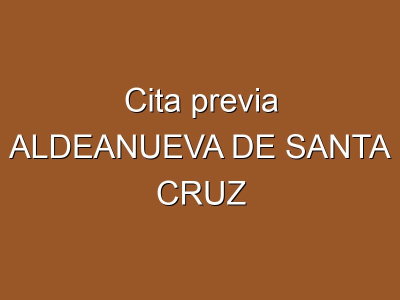 Cita previa ALDEANUEVA DE SANTA CRUZ