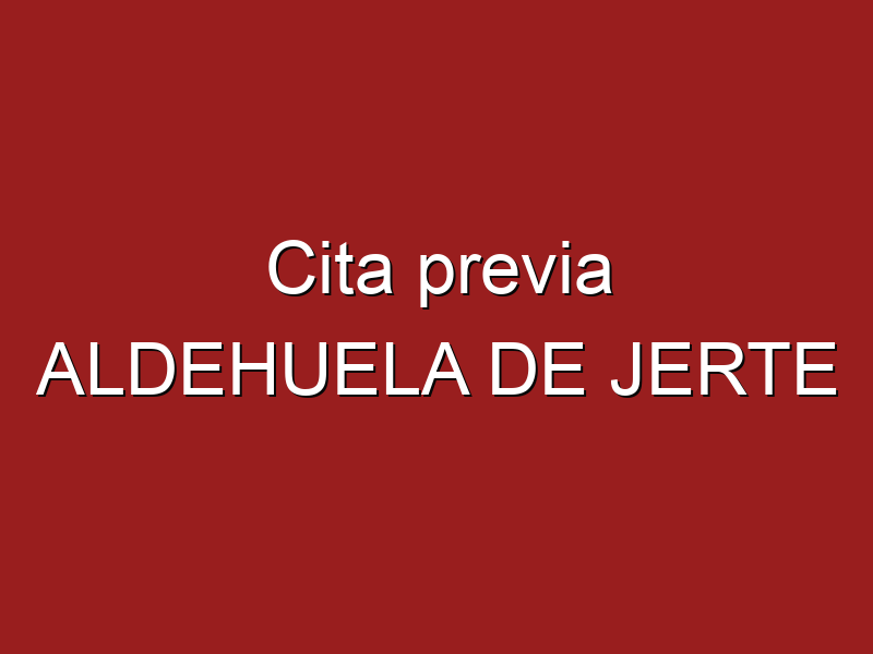 Cita previa ALDEHUELA DE JERTE