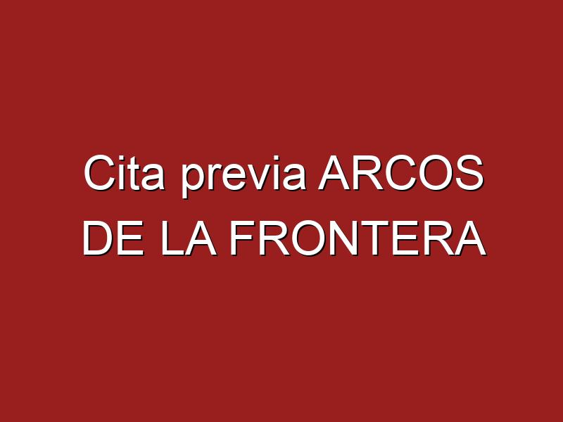 Cita previa ARCOS DE LA FRONTERA