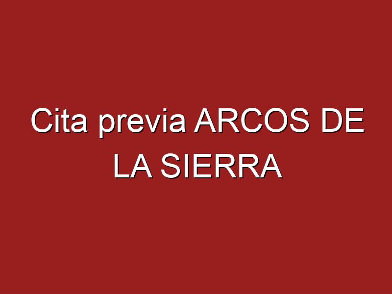 Cita previa ARCOS DE LA SIERRA