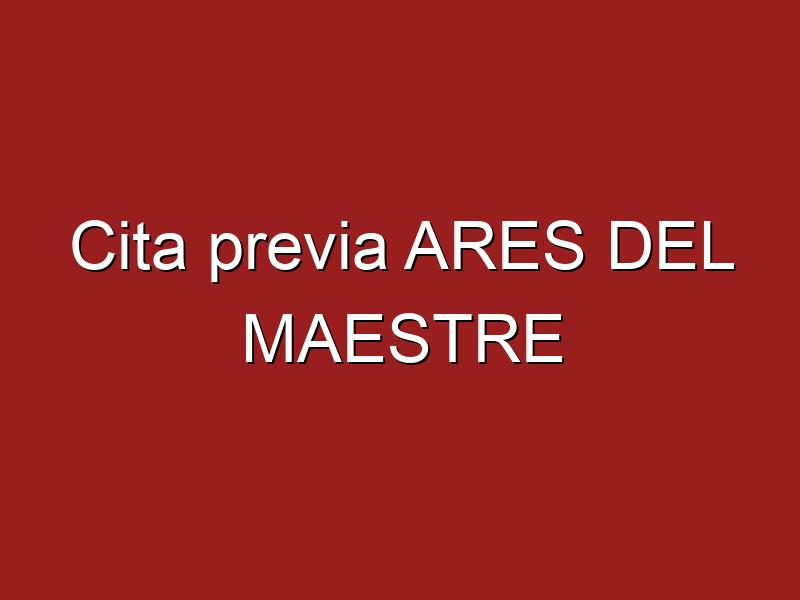 Cita previa ARES DEL MAESTRE
