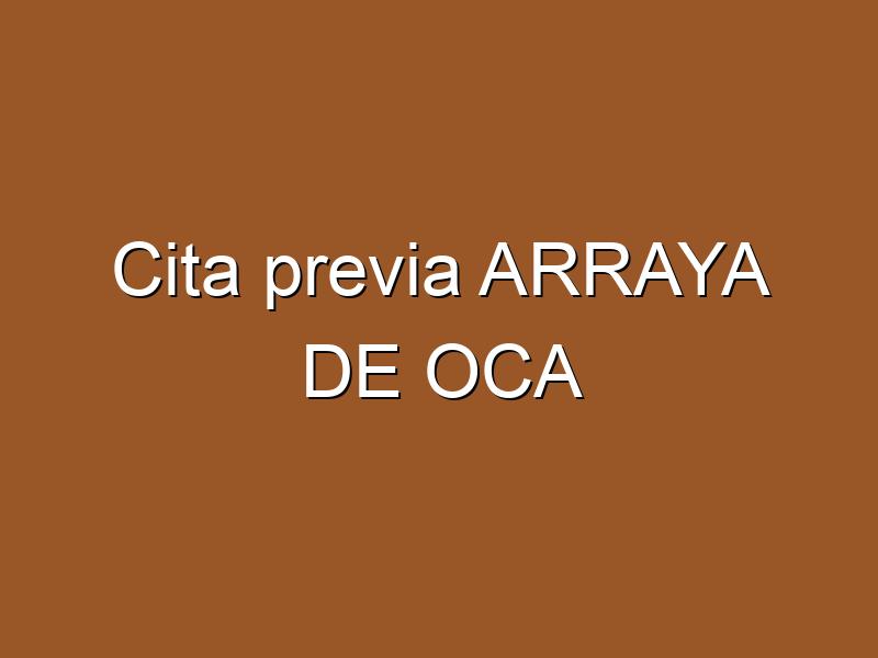 Cita previa ARRAYA DE OCA