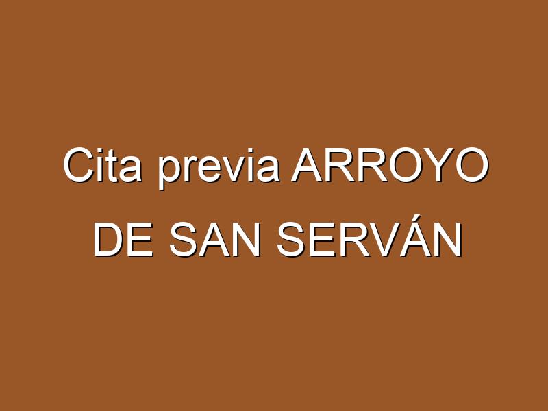 Cita previa ARROYO DE SAN SERVÁN