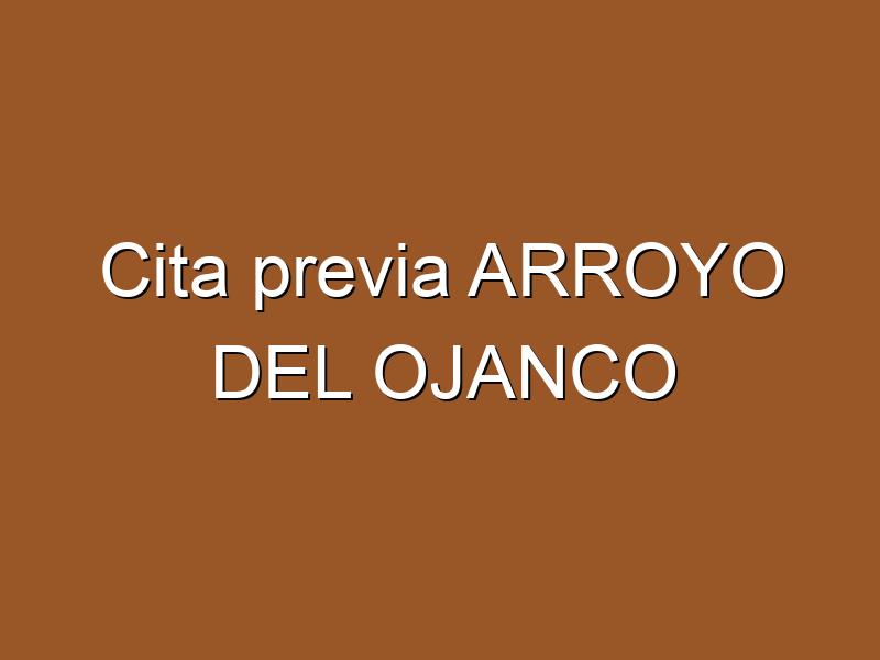 Cita previa ARROYO DEL OJANCO